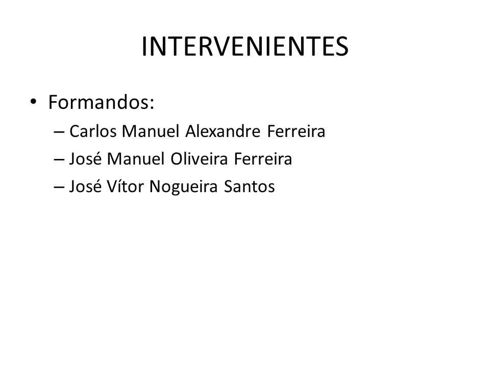 INTERVENIENTES Formandos: Carlos Manuel Alexandre Ferreira
