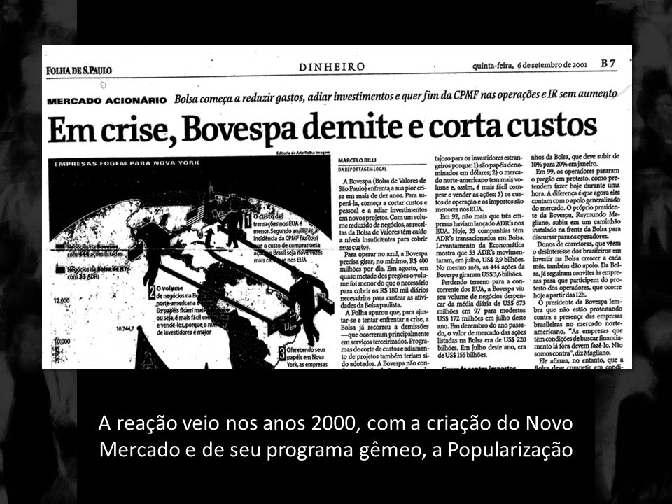 A reação veio nos anos 2000, com a criação do Novo Mercado e de seu programa gêmeo, a Popularização