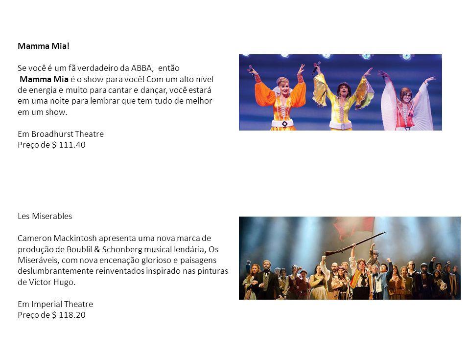 Mamma Mia! Se você é um fã verdadeiro da ABBA, então. Mamma Mia é o show para você! Com um alto nível.