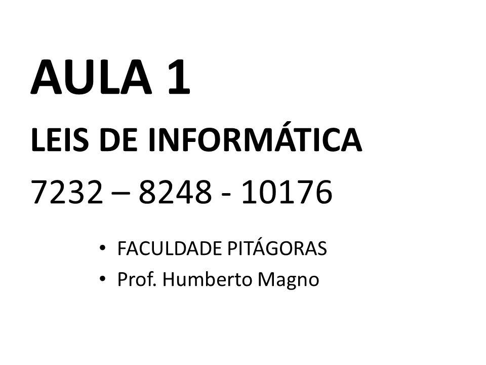 AULA 1 LEIS DE INFORMÁTICA 7232 – 8248 - 10176 FACULDADE PITÁGORAS