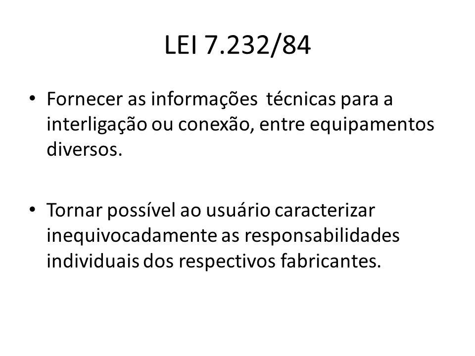 LEI 7.232/84 Fornecer as informações técnicas para a interligação ou conexão, entre equipamentos diversos.