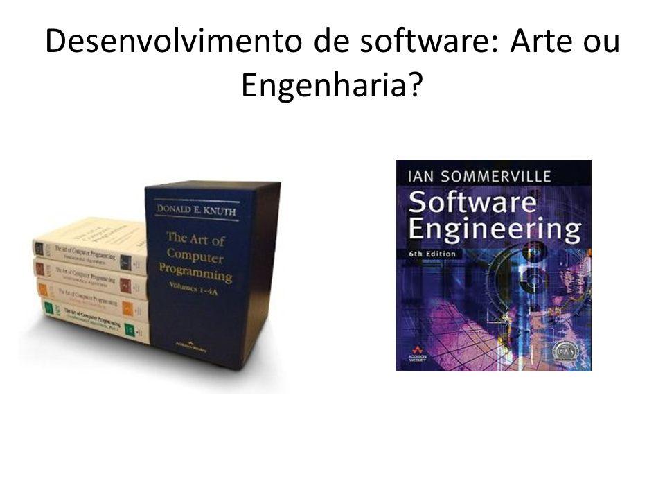 Desenvolvimento de software: Arte ou Engenharia