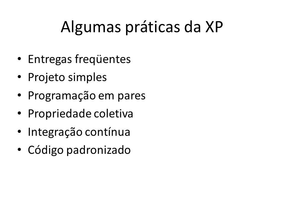 Algumas práticas da XP Entregas freqüentes Projeto simples