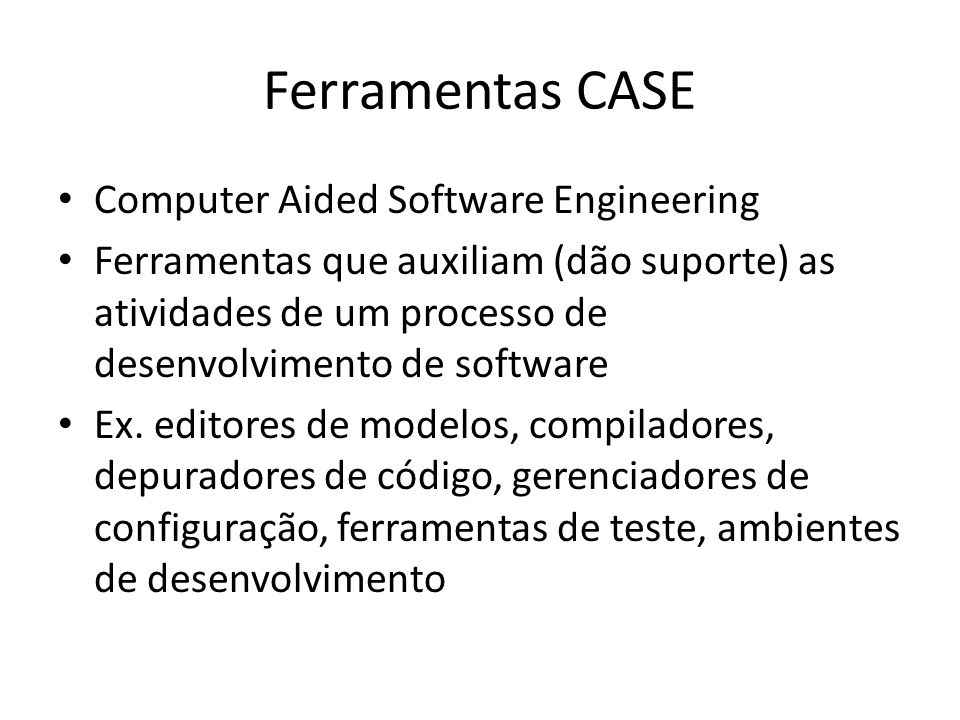 Ferramentas CASE Computer Aided Software Engineering