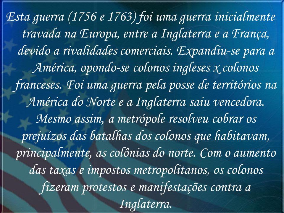 Esta guerra (1756 e 1763) foi uma guerra inicialmente travada na Europa, entre a Inglaterra e a França, devido a rivalidades comerciais.
