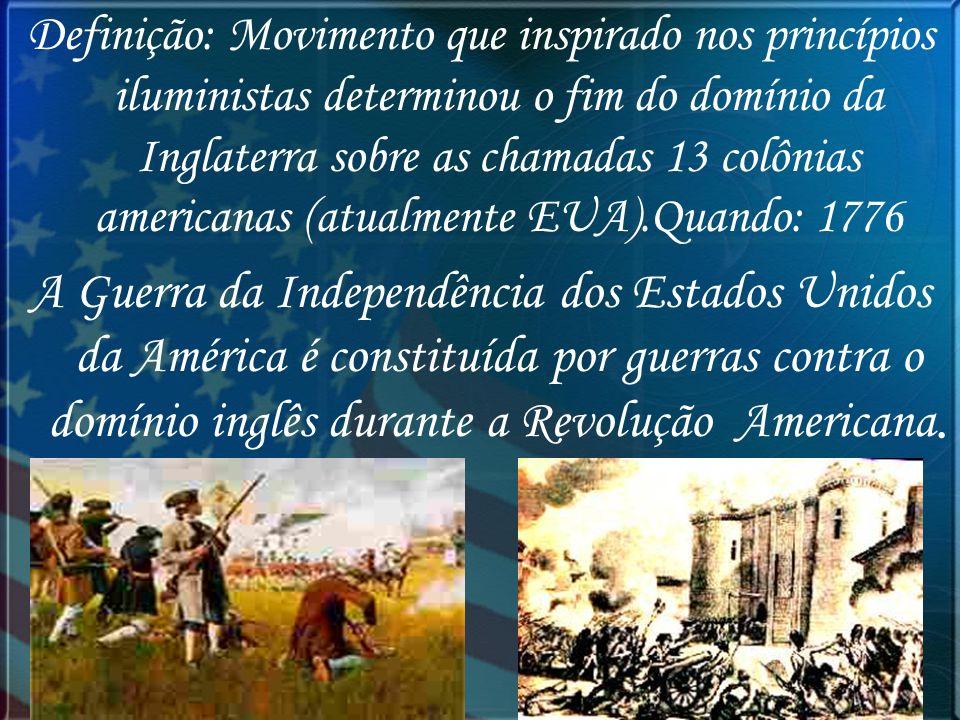 Definição: Movimento que inspirado nos princípios iluministas determinou o fim do domínio da Inglaterra sobre as chamadas 13 colônias americanas (atualmente EUA).Quando: 1776