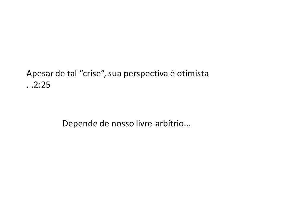 Apesar de tal crise , sua perspectiva é otimista ...2:25