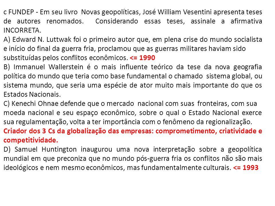 c FUNDEP - Em seu livro Novas geopolíticas, José William Vesentini apresenta teses de autores renomados. Considerando essas teses, assinale a afirmativa INCORRETA.