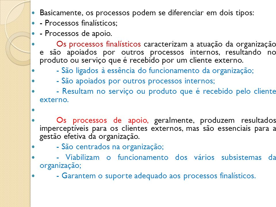 Basicamente, os processos podem se diferenciar em dois tipos: