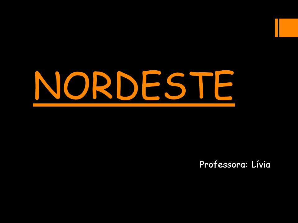 NORDESTE Professora: Lívia