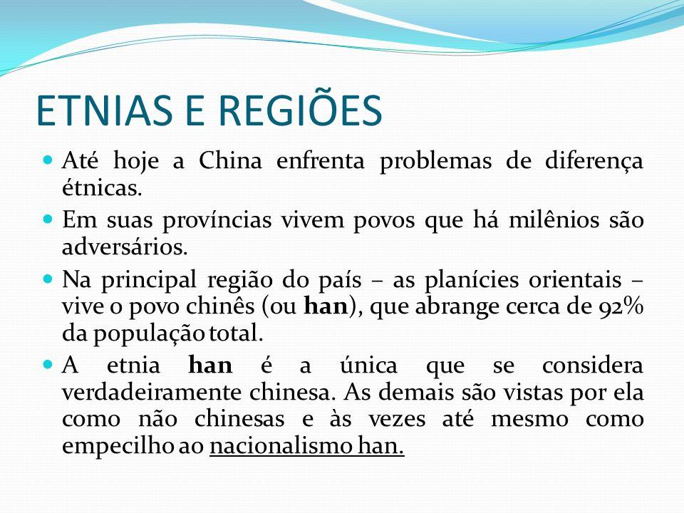 ETNIAS E REGIÕES Até hoje a China enfrenta problemas de diferença étnicas. Em suas províncias vivem povos que há milênios são adversários.