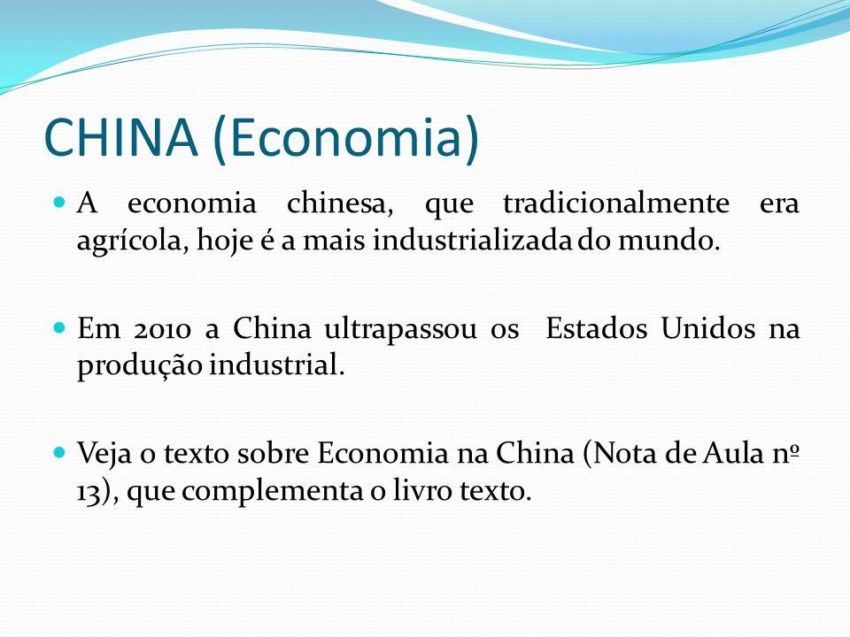 CHINA (Economia) A economia chinesa, que tradicionalmente era agrícola, hoje é a mais industrializada do mundo.