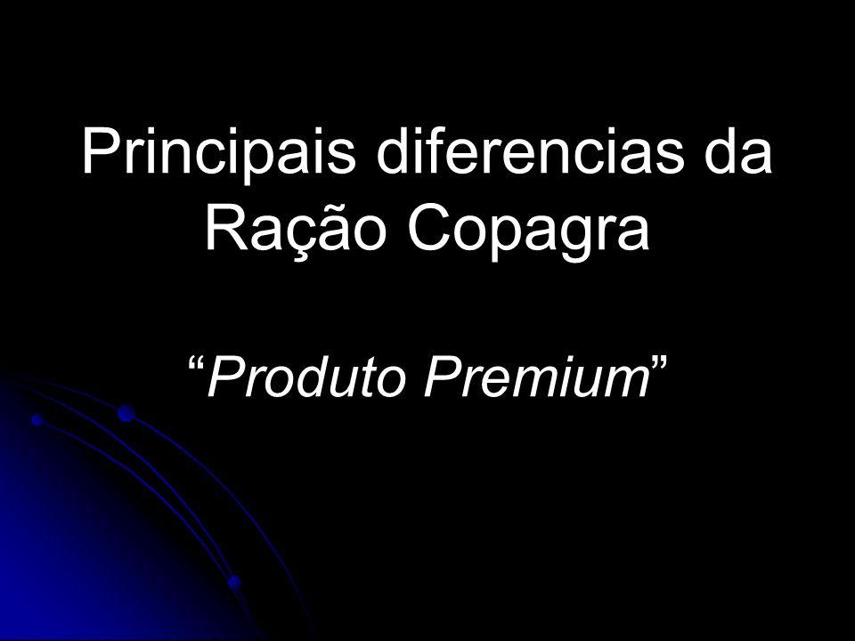 Principais diferencias da Ração Copagra Produto Premium
