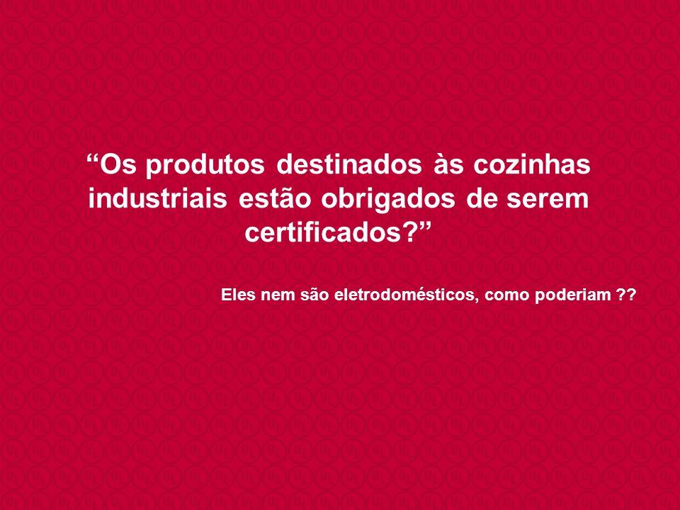 Os produtos destinados às cozinhas industriais estão obrigados de serem certificados