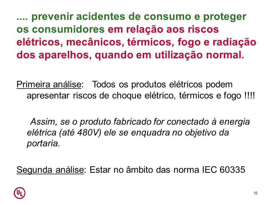 .... prevenir acidentes de consumo e proteger os consumidores em relação aos riscos elétricos, mecânicos, térmicos, fogo e radiação dos aparelhos, quando em utilização normal.