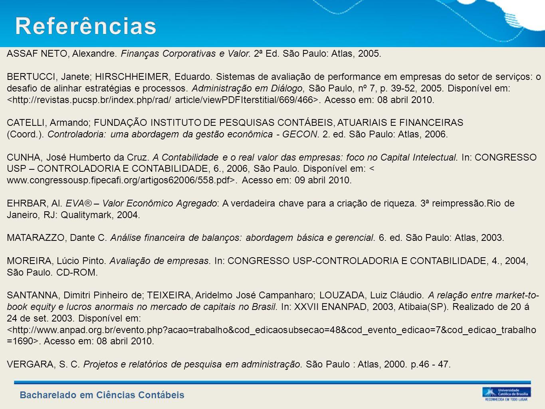 Referências ASSAF NETO, Alexandre. Finanças Corporativas e Valor. 2ª Ed. São Paulo: Atlas, 2005.