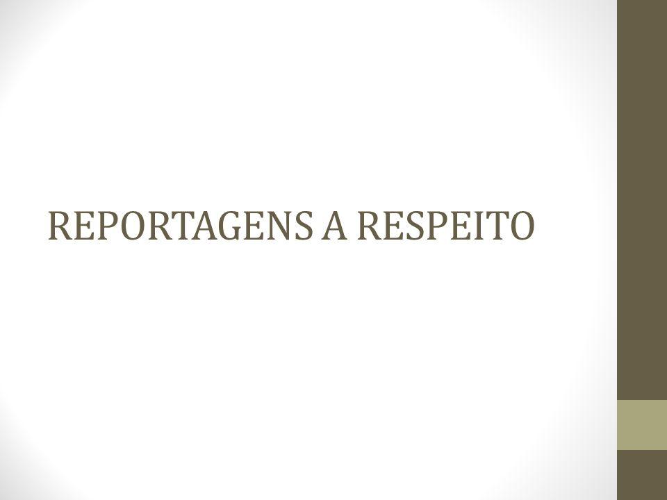 REPORTAGENS A RESPEITO