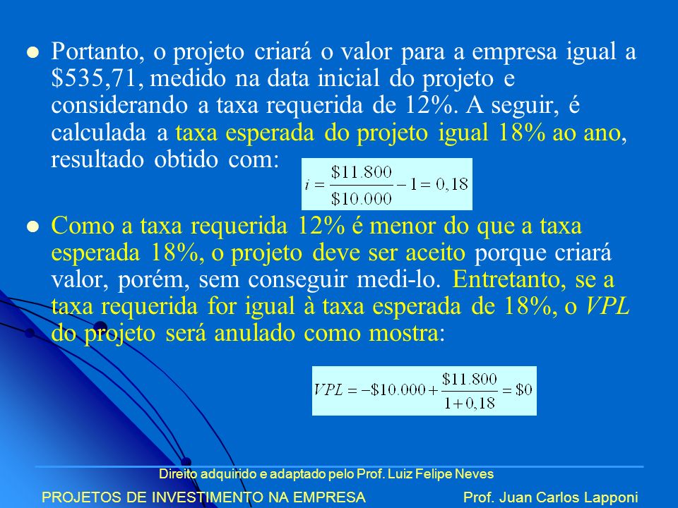 Portanto, o projeto criará o valor para a empresa igual a $535,71, medido na data inicial do projeto e considerando a taxa requerida de 12%. A seguir, é calculada a taxa esperada do projeto igual 18% ao ano, resultado obtido com:
