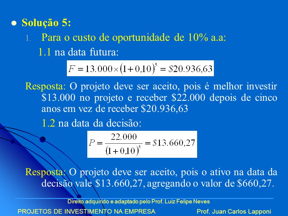 Para o custo de oportunidade de 10% a.a: 1.1 na data futura: