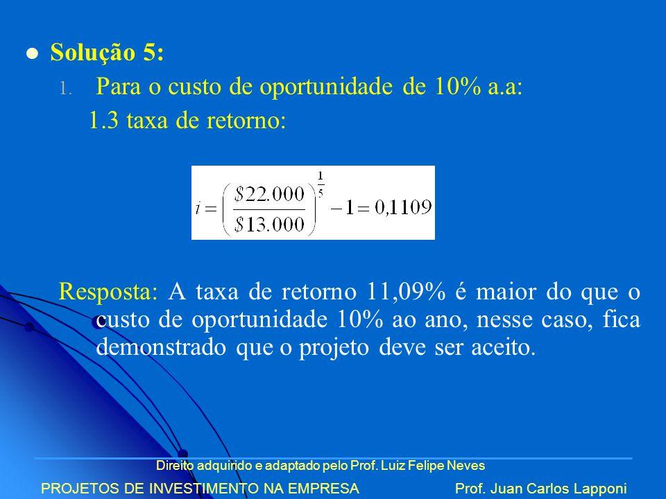 Para o custo de oportunidade de 10% a.a: 1.3 taxa de retorno: