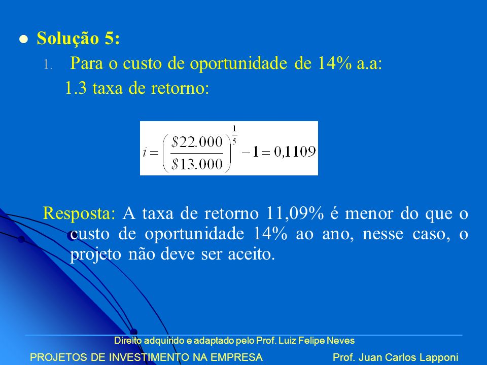 Para o custo de oportunidade de 14% a.a: 1.3 taxa de retorno: