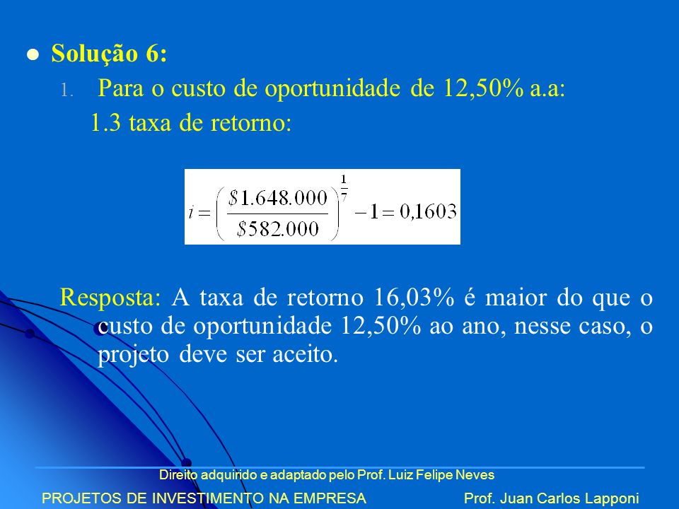 Para o custo de oportunidade de 12,50% a.a: 1.3 taxa de retorno: