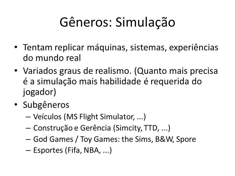 Gêneros: Simulação Tentam replicar máquinas, sistemas, experiências do mundo real.