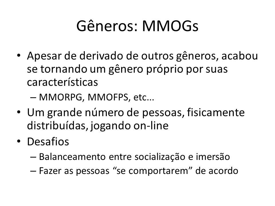 Gêneros: MMOGs Apesar de derivado de outros gêneros, acabou se tornando um gênero próprio por suas características.