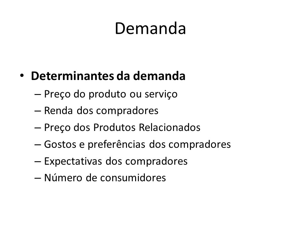 Demanda Determinantes da demanda Preço do produto ou serviço
