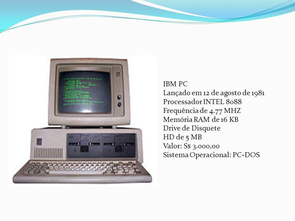 IBM PC Lançado em 12 de agosto de 1981. Processador INTEL 8088. Frequência de 4.77 MHZ. Memória RAM de 16 KB.