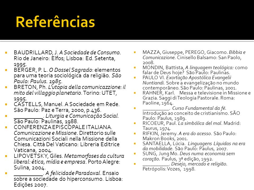 Referências BAUDRILLARD, J. A Sociedade de Consumo. Rio de Janeiro: Elfos; Lisboa: Ed. Setenta, 1995.