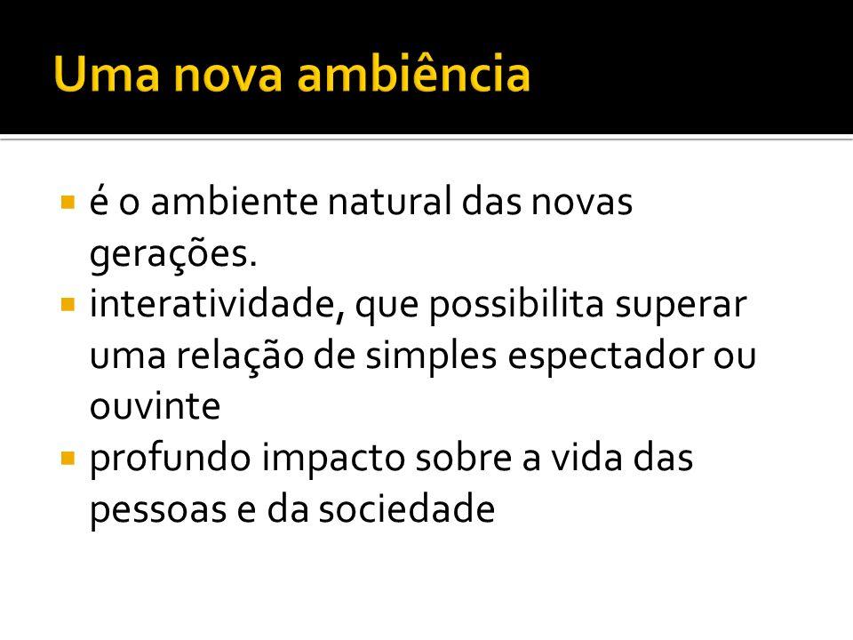 Uma nova ambiência é o ambiente natural das novas gerações.