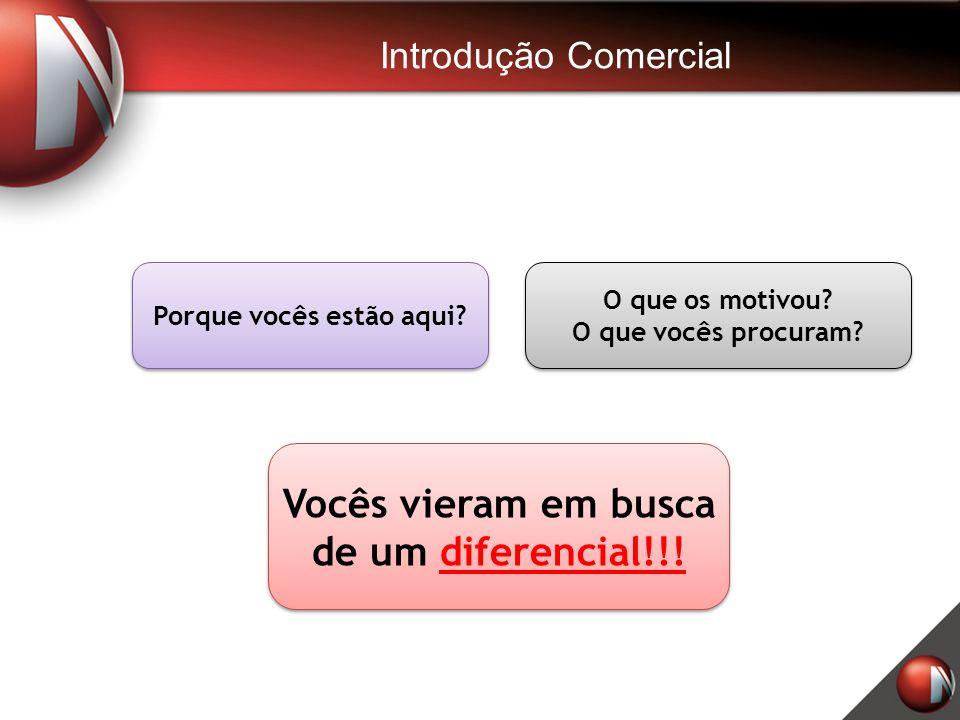 Porque vocês estão aqui Vocês vieram em busca de um diferencial!!!