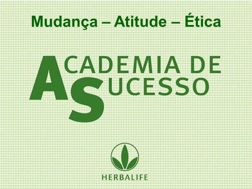 Mudança – Atitude – Ética