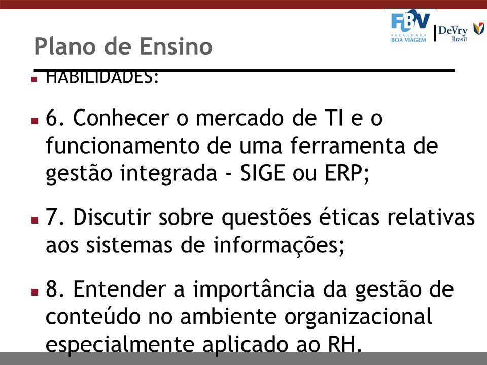 Plano de Ensino HABILIDADES: 6. Conhecer o mercado de TI e o funcionamento de uma ferramenta de gestão integrada - SIGE ou ERP;