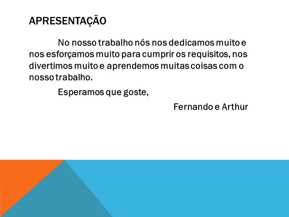 APRESENTAÇÃO Esperamos que goste, Fernando e Arthur