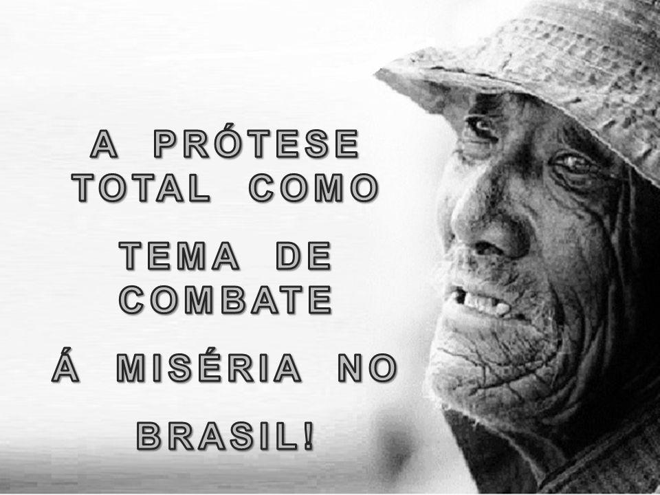 A PRÓTESE TOTAL COMO TEMA DE COMBATE Á MISÉRIA NO BRASIL!