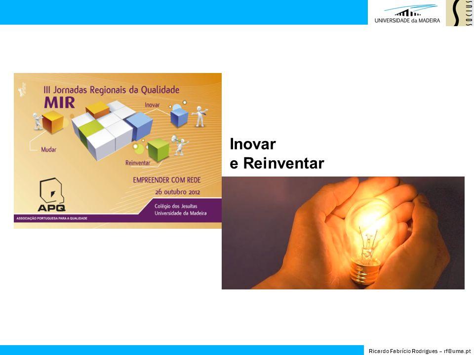 Inovar e Reinventar Ricardo Fabrício Rodrigues – rf@uma.pt