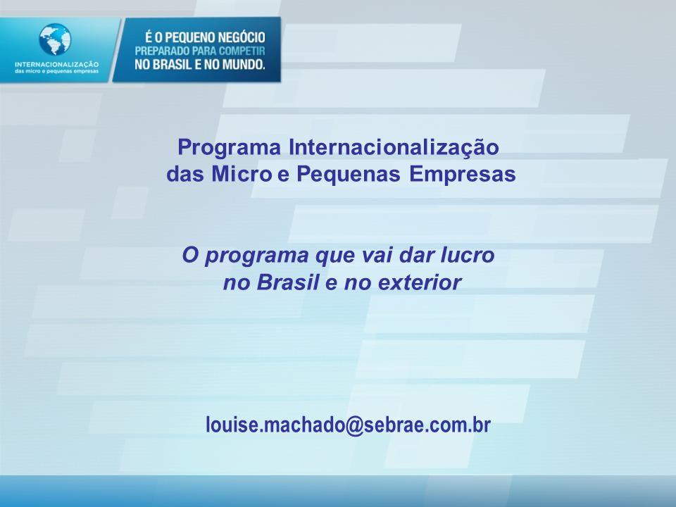 louise.machado@sebrae.com.br Programa Internacionalização