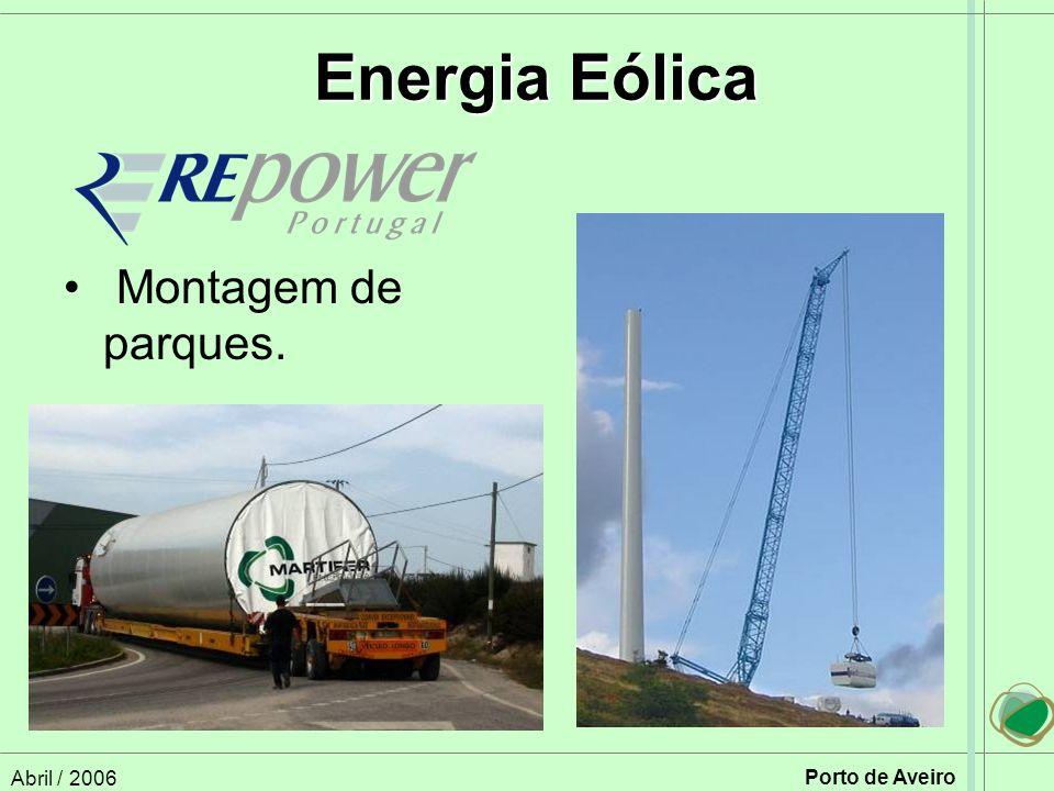 Energia Eólica Montagem de parques. Abril / 2006 Porto de Aveiro