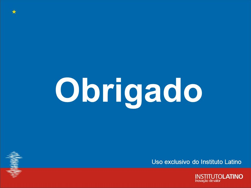 10 Obrigado Uso exclusivo do Instituto Latino
