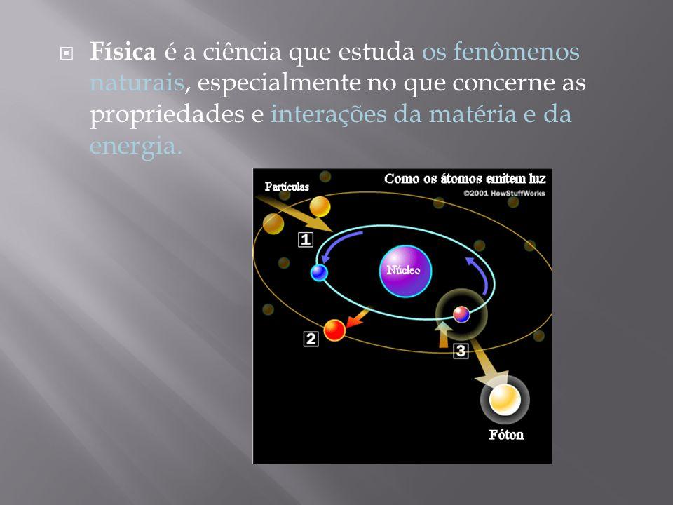 Física é a ciência que estuda os fenômenos naturais, especialmente no que concerne as propriedades e interações da matéria e da energia.