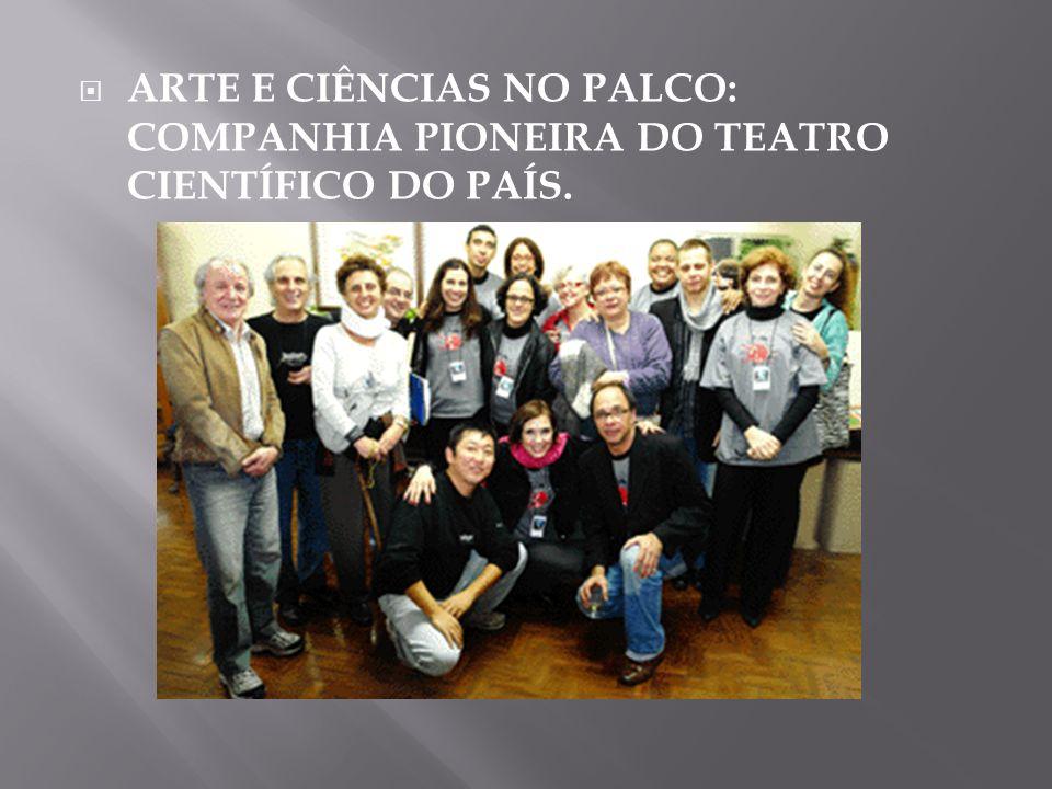 ARTE E CIÊNCIAS NO PALCO: COMPANHIA PIONEIRA DO TEATRO CIENTÍFICO DO PAÍS.