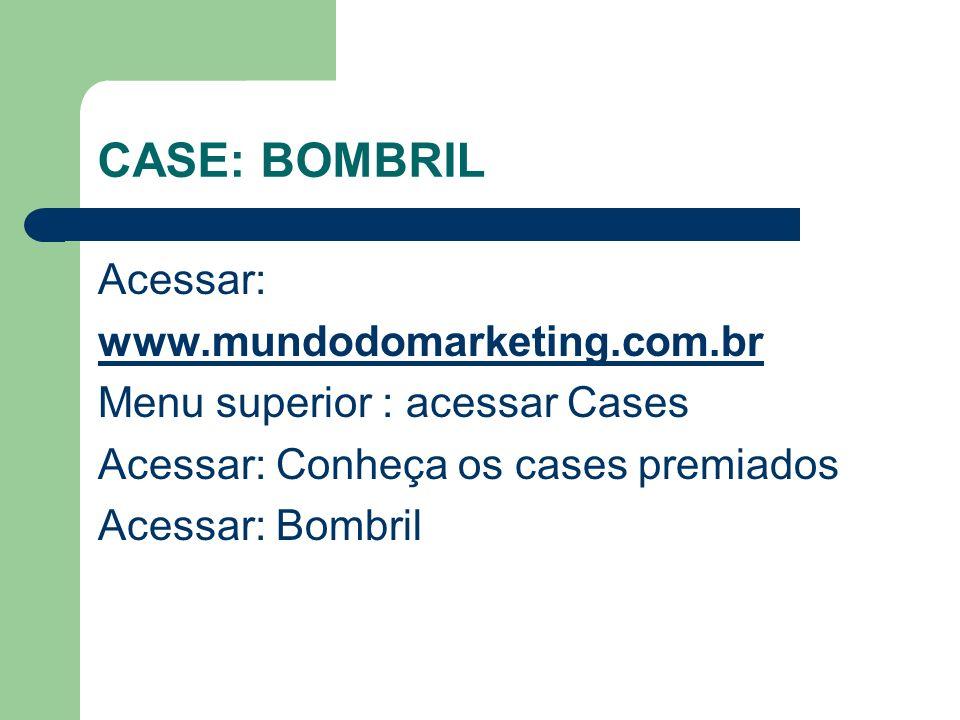 CASE: BOMBRIL Acessar: www.mundodomarketing.com.br