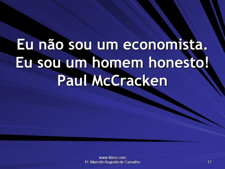 Eu não sou um economista. Eu sou um homem honesto! Paul McCracken