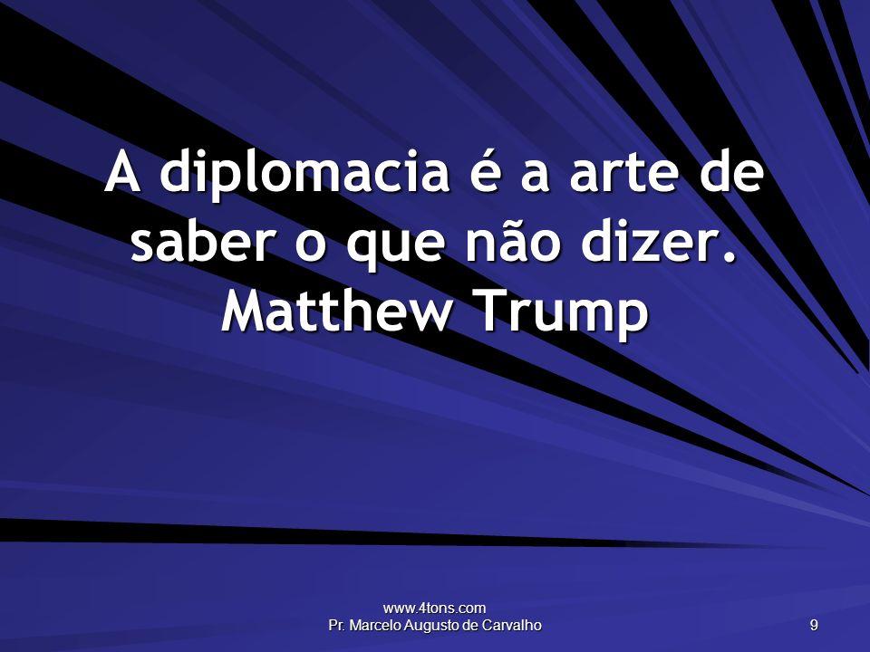 A diplomacia é a arte de saber o que não dizer. Matthew Trump