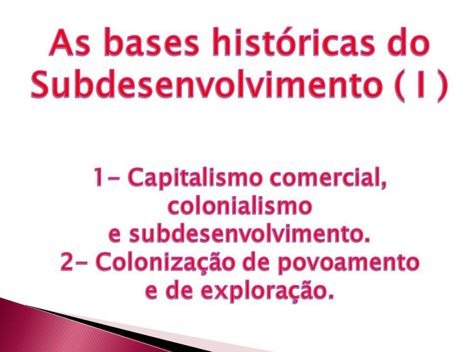 As bases históricas do Subdesenvolvimento ( I )