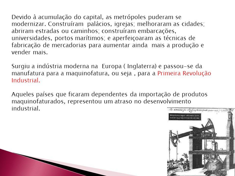 Devido à acumulação do capital, as metrópoles puderam se modernizar