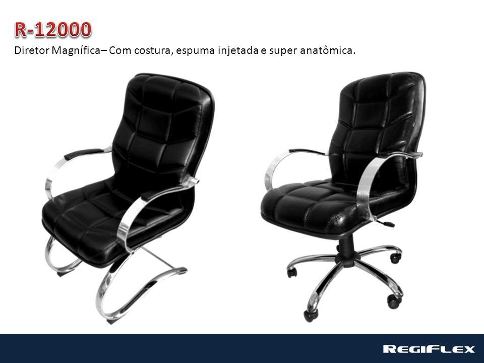 R-12000 Diretor Magnífica– Com costura, espuma injetada e super anatômica.
