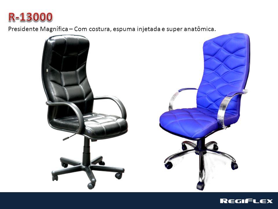 R-13000 Presidente Magnífica – Com costura, espuma injetada e super anatômica.